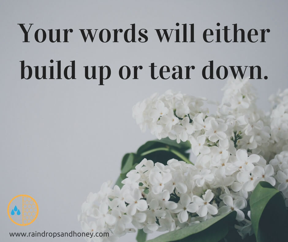 Words build up or tear down